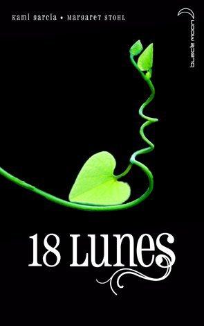 """18 Lunes - Kami Garcia, Margaret Stohl """"Aimer envers et contre tout. Même son propre destin ?"""""""