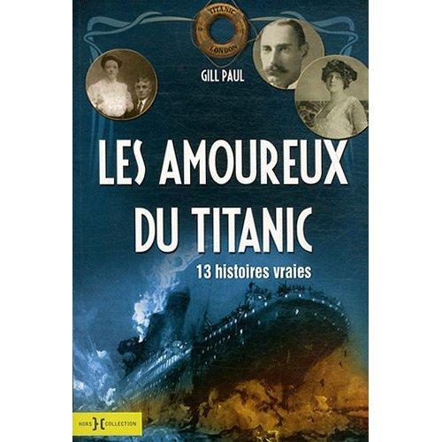 Les amoureux du Titanic : 13 histoires vraies - Paul Gill