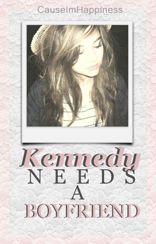 Kennedy Needs A Boyfriend