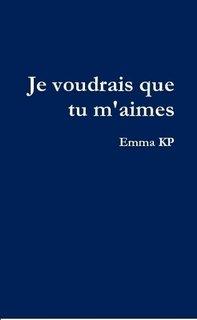 Je voudrais que tu m'aimes - Emma KP