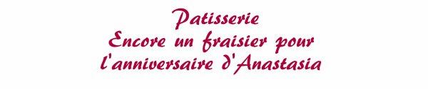 Patisserie - un fraisier pour l'anniversaire d'Anastasia