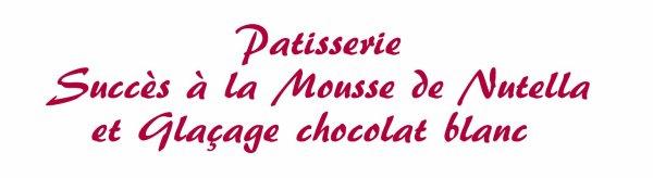 Patisserie - Succès à la Mousse de Nutella