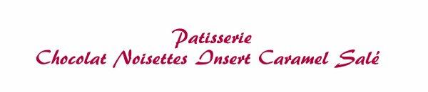Patisserie - Chocolat noisette, insert caramel beurre salé