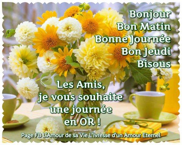Bonjour Bon matin Bonne journée Bon jeudi Bisous Les amis je vous souhaite une journée en OR