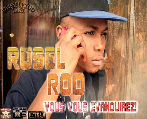 VOUS-VOUS EVANOUIREZ RUSEL ROD !!!!Nou-NOU!-NOUVEAU!!!!