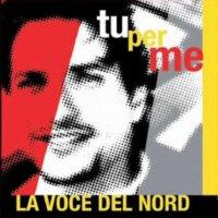 Angelo Canassa / TU PER ME -  LA VOCE DEL NORD (2010)