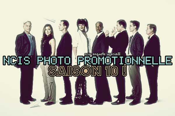 Team : Photo Promotionnelle Saison 10 + Vidéo promo (trailer) du 10x01 : Extreme Prejudice