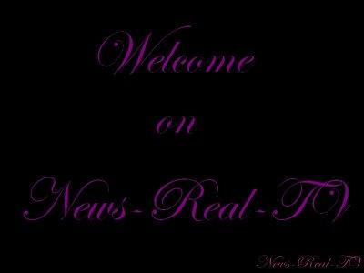 Bienvenue sur News-Real-TV !!!