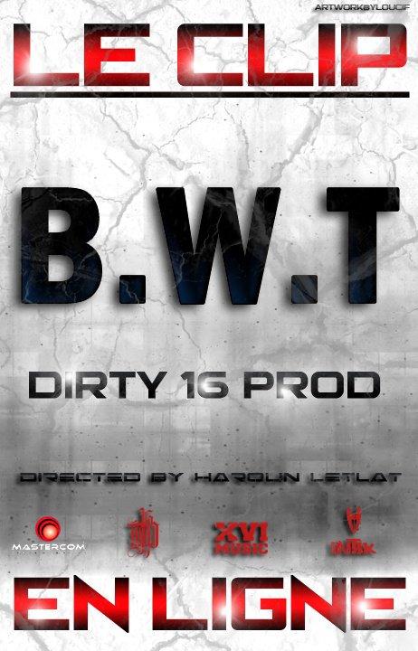 Dirty 16 Prod - B.W.T - LE CLIP EST EN LIGNE !! PARTAGER MERCI
