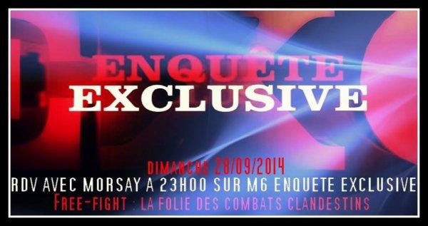 Rdv Avec Morsay Sur Enquete Exclusive a 23H00 Dimanche 28/09/2014 Free-Fight : La Folie Des Combats Clandestins