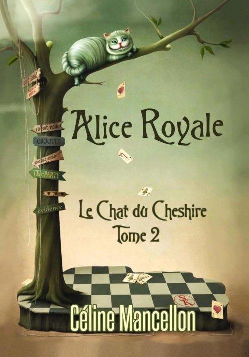 Alice Royal, tome 2: Le chat du Cheshire de Céline Mancellon