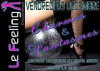 VENDREDI 03 DECEMBRE ... CHARMES & FANTASMES au FEELING