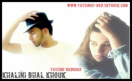 Yassine Gadouar - Khalini B7al Khouk <3