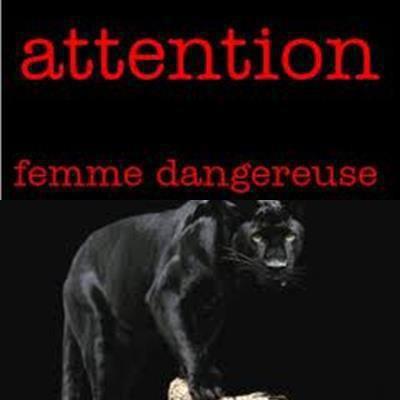 attention femme dangereuse