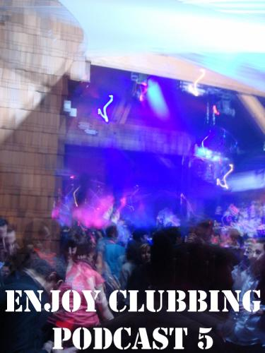 ENJOY CLUBBING - PODCAST 5