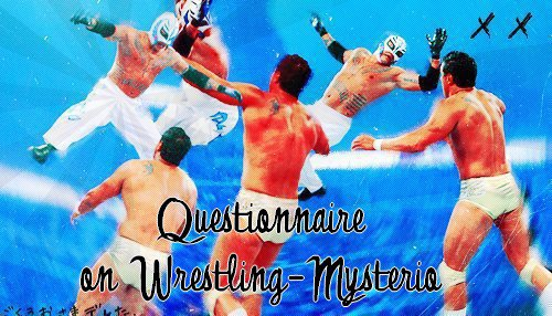 >> Questionnaire on Wrestling-Mysterio <<