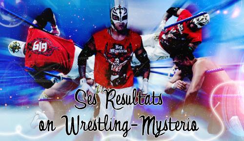 >> Les Résultats de Rey Rey on Wrestling-Mysterio <<