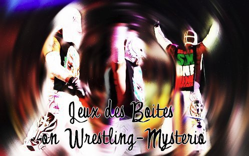 >> Jeux des Boites on Wrestling-Mysterio <<