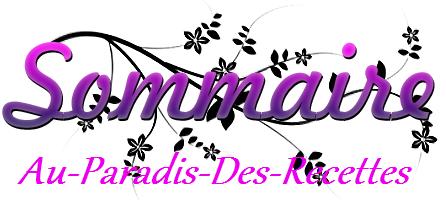 """"""" Sommaire : d'Au Paradis des Recettes """""""