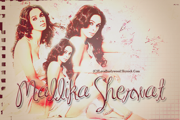 # ARTiCLE >>Mallika Sherwat    ILOVEBOOLYWOOD:Your source About Bollywood World   Texte--Pix--Déco By Me