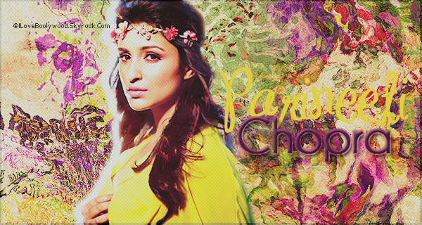 # ARTiCLE >>Parineeti Chopra    ILOVEBOOLYWOOD:Your source About Bollywood World   Texte--Pix--Déco By Me