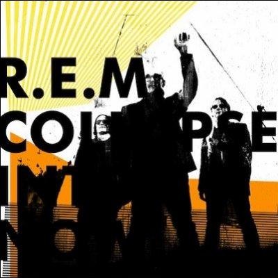 R.E.M. - collapse into now (mars 2011)
