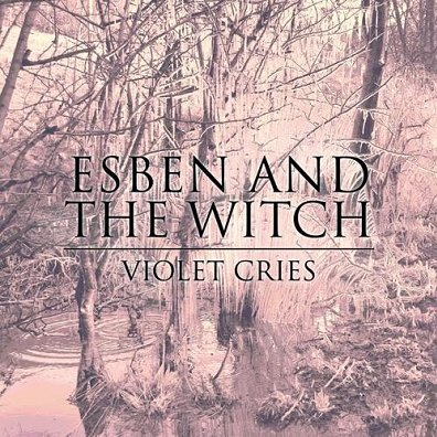 ESBEN AND THE WITCH - violet cries (février 2011)