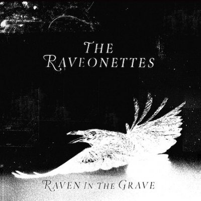 THE RAVEONETTES - Raven in The Grave (avril 2011)