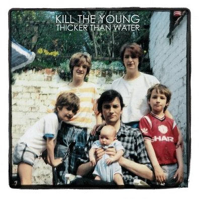 KILL THE YOUNG - Thicker Than Water (mai 2011)