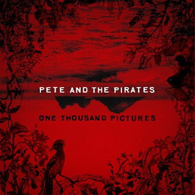 PETE AND THE PIRATES - One Thousand Pictures (mai 2011)