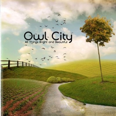 OWL CITY - All Things Bright And Beautiful (juin 2011)