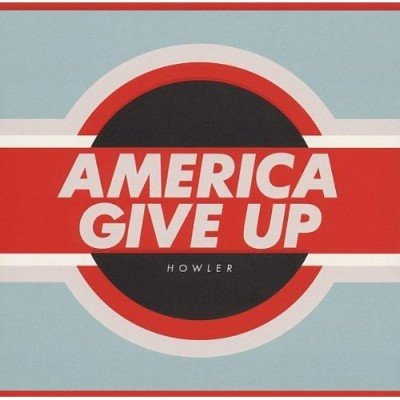 HOWLER - America Give up (janvier 2012)