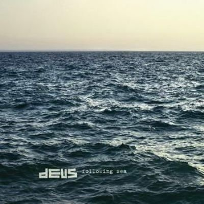 dEUS - Following sea (juin 2012)