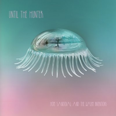 HOPE SANDOVAL AND THE WARM INVENTIONS - Until the hunter (novembre 2016)