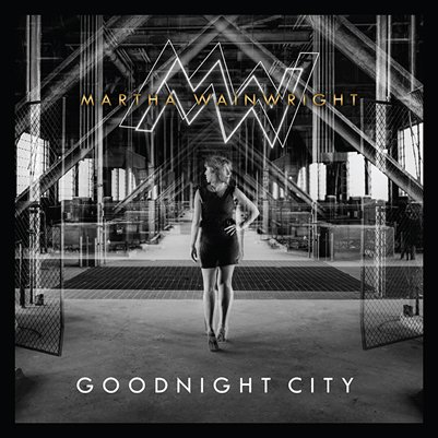 MARTHA WAINWRIGHT - goodnight City (novembre 2016)