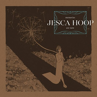 JESCA HOOP - Memories are now (février 2017)