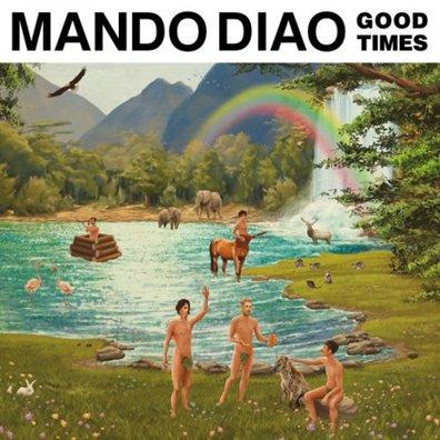 MANDO DIAO - good times (mai 2017)