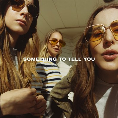 HAIM - Something To Tell You (juillet 2017)