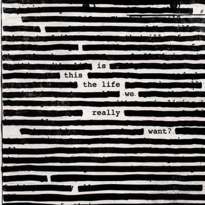ROGER WATERS - Is This The Life We Really Want? (juin 2017)