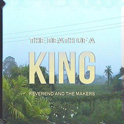 REVEREND AND THE MAKERS - The Death Of A King (septembre 2017)