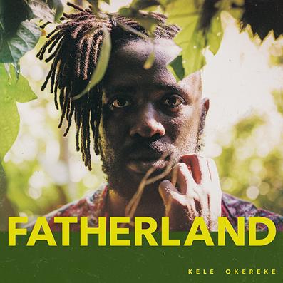KELE OKEREKE - Fatherland (octobre 2017)