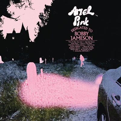 ARIEL PINK - Dedicated To Bobby Jameson (septembre 2017)