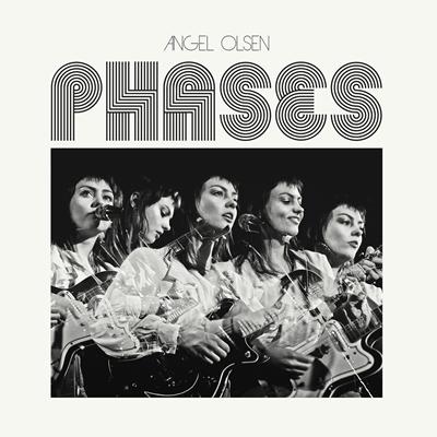 ANGEL OLSEN - Phases (novembre 2017)