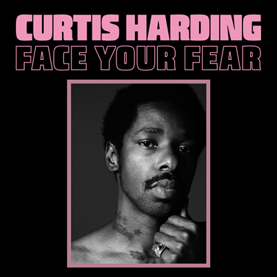 CURTIS HARDING - Face Your Fear (octobre 2017)