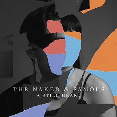 THE NAKED AND FAMOUS - A still heart (mars 2018)