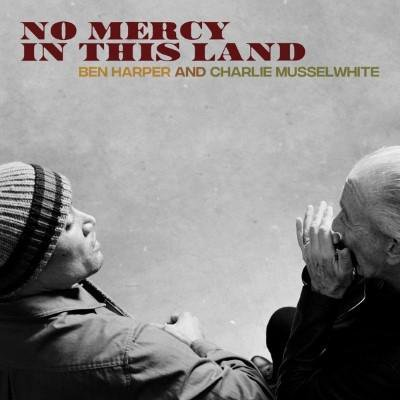BEN HARPER & CHARLIE MUSSELWHITE - No Mercy In This Land (avril 2018)