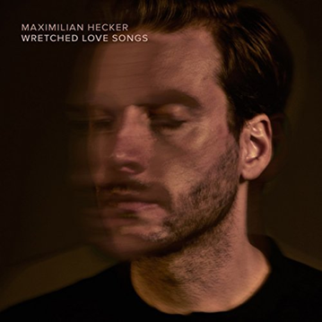 MAXIMILIAN HECKER - wretched love songs  (mai 2018)