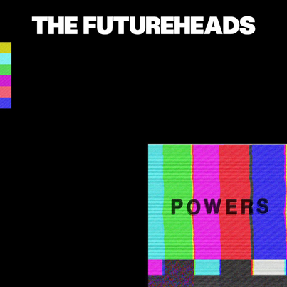 THE FUTUREHEADS - Powers (aout 2019)