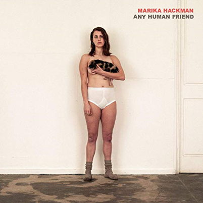 MARIKA HACKMAN - Any Human Friend (aout 2019)