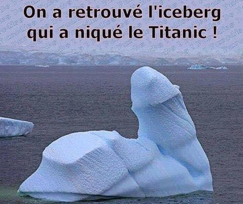on a retrouvé l'iceberg qui a niqué le titanic ! XD